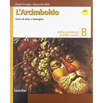 L'arcimboldo. Arte E Immagine. Vol. B: Dalla Preistoria Al Xviii Secolo. Per La Scuola Media. Con Espansione Online