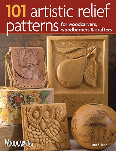 101 Artistic Relief Patterns for Woodcarvers, Woodburners & Crafters (Woodcarving Illustrated Books) (Woodburners)