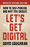 Let's Get Digital: How To Self-Publish, And Why You Should: Volume 1