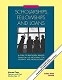 Scholarships, Fellowships and Loans: A Guide to Education-Related Financial Aid Programs for Students and Professionals