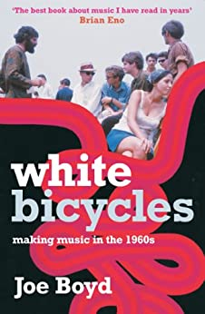 White Bicycles: Making Music in the 1960s par [Boyd, Joe]