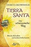 Tierra Santa - Der schamanische Weg - Wie du dich selbst und andere heilen kannst