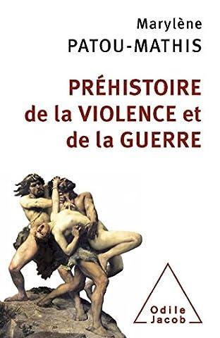 Guerre Des Anciens - Préhistoire de la violence et de la