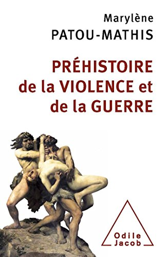 Préhistoire de la violence et de la guerre par Marylène Patou-Mathis