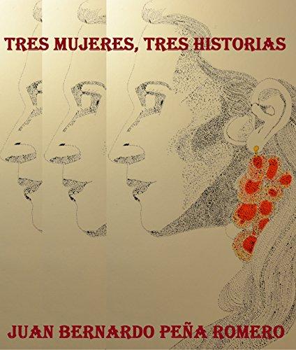 Tres mujeres, tres historias por Juan Bernardo Peña Romero