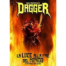 Dagger - La Luce alla Fine del Mondo — Un'Avventura Dark Fantasy (Italian Edition)