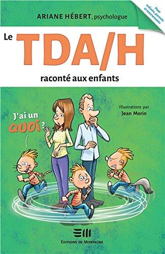 Le TDA/H raconté aux enfants - J'ai un Quoi ? par Ariane Hébert