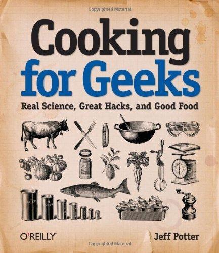 Cooking for Geeks: Real Science, Great Hacks, and Good Food by Jeff Potter (August 12, 2010) Paperback