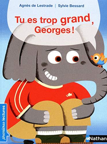 Tu es trop grand Georges! - Premières Lectures CP Niveau 2 - Dès 6 ans