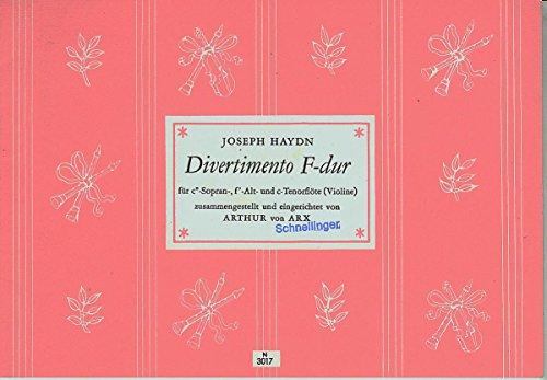 """Joseph Haydn Divertimento F-Dur für c""""-Sopran-, f´-Alt-und c-Tenorflöte (Violine). Zusammengestellt und eingerichtet von Arthur von Arx. Nr. 3017."""