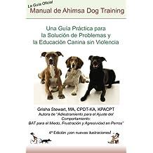 Manual Oficial de Ahimsa Dog Training: Una Gu??a Pr??ctica para la Soluci??n de Problemas y la Educaci??n Canina sin Violencia (Spanish Edition) by Grisha Stewart (2014-02-21)
