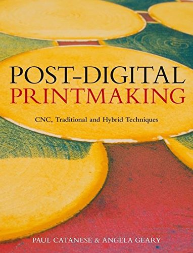 Post-Digital Printmaking: CNC, Traditional and Hybrid Techniques por Angela Geary