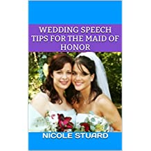 Wedding Speech Tips For The Maid Of Honor (English Edition)