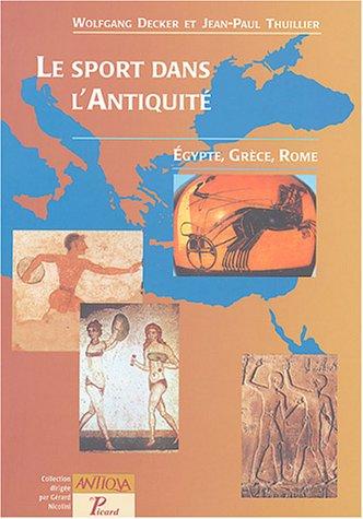 Le sport dans l'Antiquité : Egypte, Grèce et Rome par Wolfgang Decker, Jean-Paul Thuillier