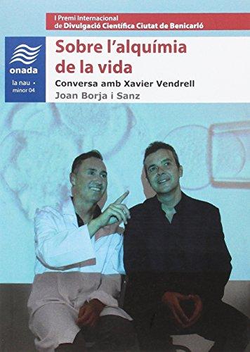 Sobre l'alquímia de la vida : Conversa amb Xavier Vendrell por Joan Borja