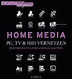 Home Media - PC, TV & Hi-Fi vernetzen: So bringen Sie Film, Bilder und Musik zusammen (DIGITAL lifeguide)