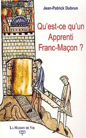 Qu'est-ce qu'un apprenti franc-maçon ? par Jean-Patrick Dubrun