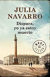 Dispara, Yo Ya Estoy Muerto by Julia Navarro (2015-06-18)