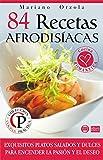 84 RECETAS AFRODISÍACAS: Exquisitos platos salados y dulces para encender la pasión y el deseo (Colección Cocina Práctica) (Spanish Edition)
