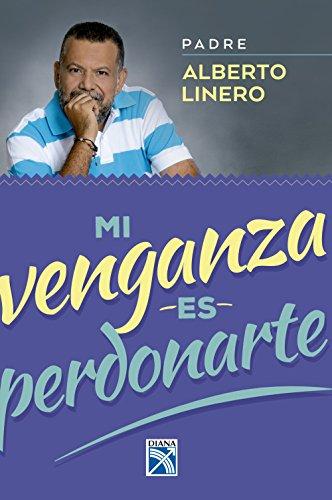 Mi venganza es perdonarte por Alberto Linero Gómez