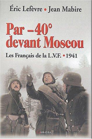 Par -40 devant Moscou - Les Franais de la L.V.F. - 1941