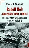 Rudolf Heß, 'Botengang eines Toren'? - Rainer F. Schmidt