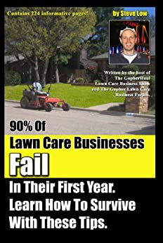 90% Of Lawn Care Businesses Fail In Their First Year. Learn How To Survive With These Tips! (English Edition) par [Low, Steve]