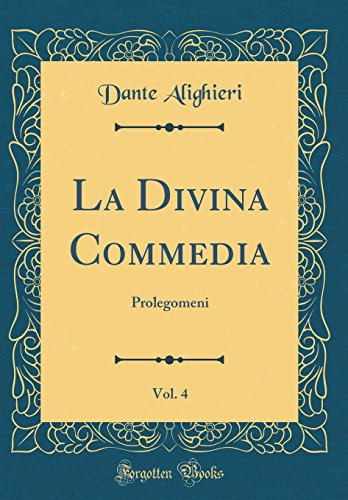 La Divina Commedia, Vol. 4: Prolegomeni (Classic Reprint)