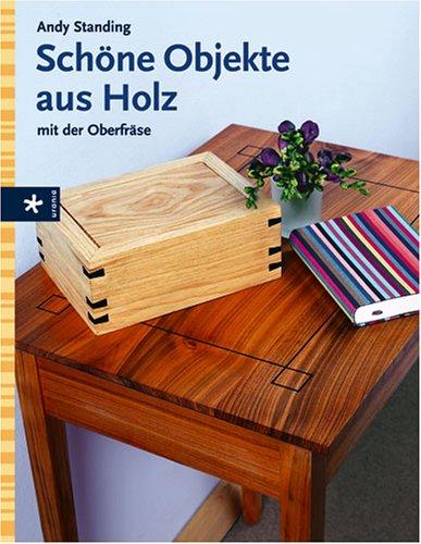 Preisvergleich Produktbild Schöne Objekte aus Holz: Mit der Oberfräse