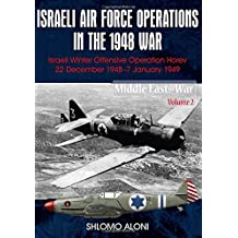 Israeli Air Force Operations in the 1948 War: Israeli Winter Offensive Operation Horev 22 December 1948-7 January 1949 (Middle East@War)