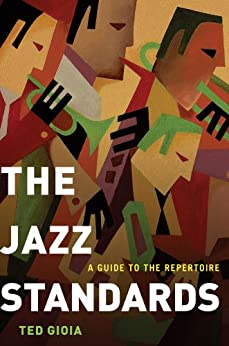 The Jazz Standards: A Guide to the Repertoire par [Gioia, Ted]