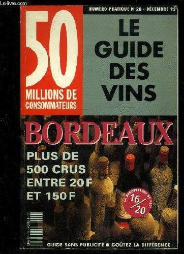 50 MILLIONS DE CONSOMMATEURS N°26 - LE GUIDE DES VINS, BORDEAUX PLUS DE 500 CRUS ENTRE 20 F ET 150 F - DECEMBRE 1992