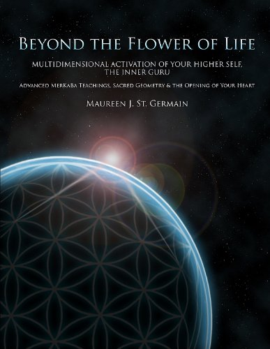 Beyond the Flower of Life: Multidimensional Activation of your Higher Self, the Inner Guru--Advanced MerKaBa Teachings, Sacred Geometry & the Opening of Your Heart (English Edition)