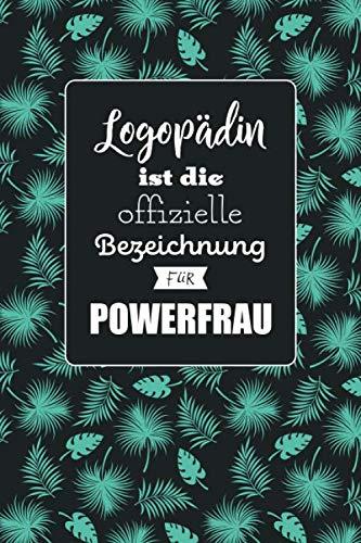 Logopädin ist die offizielle Bezeichnung für Powerfrau: Notizbuch mit Punktraster   100 Seiten   Geschenkidee für Logopädinnen   Soft Cover   Covermotiv: Tropic Mint