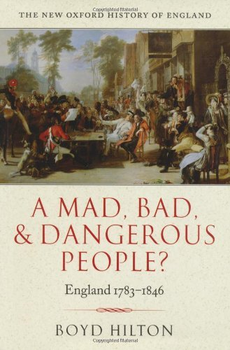 A Mad, Bad, and Dangerous People?: England 1783-1846 (New Oxford History of England) by Hilton, Boyd (June 19, 2008) Paperback