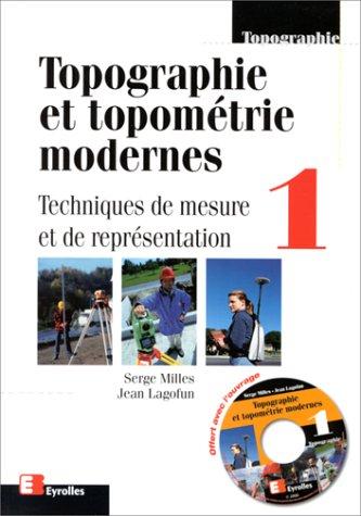 Topographie et topométrie moderne, volume 1 : Techniques de mesure et de réprésentation