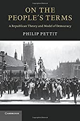 On the People's Terms: A Republican Theory and Model of Democracy (The Seeley Lectures) by Philip Pettit (2012-12-06)