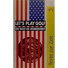 Let's play Golf. Die Welt im Widerstreit. (Texte zur Zeit)