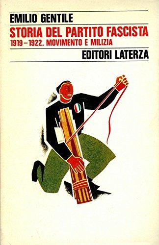 Storia del Partito Fascista 1919-1922. Movimento e milizia.