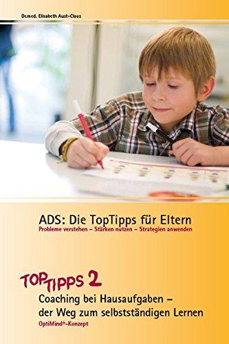 ADS: Die TopTipps für Eltern 2: Coaching bei Hausaufgaben – der Weg zum selbstständigen Lernen OptiMind Konzept OptiMind Konzept
