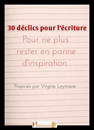 30 déclics pour l'écriture: Pour ne plus rester en panne d'inspiration