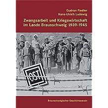 Zwangsarbeit und Kriegswirtschaft im Lande Braunschweig  1939-1945 (Quellen und Forschungen zur Braunschweigischen Landesgeschichte)