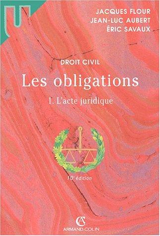 Droit civil - Les obligations, tome 1 : L'acte juridique, 10e édition