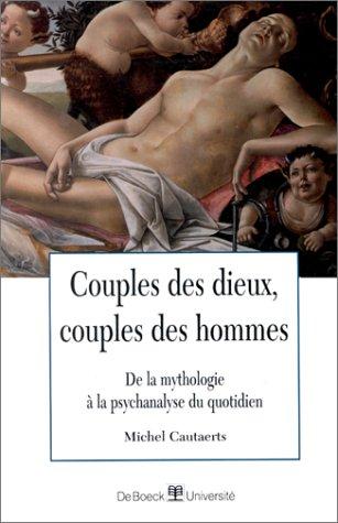 COUPLES DES DIEUX, COUPLES DES HOMMES. De la mythologie à la psychanalyse du quotidien par Michel Cautaerts
