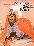 Die Grizzly-Gruzzly-Bären - Wolfgang Bittner