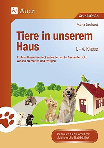 Tiere in unserem Haus: Problemlösend-entdeckendes Lernen im Sachunterricht: Wissen erarbeiten und festigen (1. bis 4. Klasse)