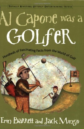 Al Capone was a Golfer: Hundred of Fascinating Facts From the World of Golf (Totally Riveting Utterly Entertaining Trivia) by Erin Barrett (2002-05-31) par Erin Barrett;Jack Mingo
