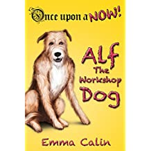 Alf The Workshop Dog: An illustrated, interactive, magical bedtime story chapter book adventure for kids (Once upon a NOW 1)