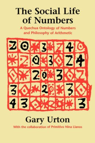 The Social Life of Numbers: A Quechua Ontology of Numbers and Philosophy of Arithmetic by Gary Urton (1997-01-01)