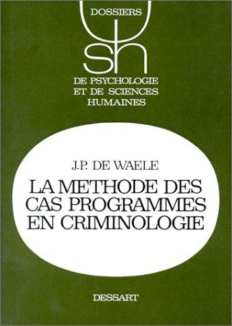 Les méthodes des cas programmés en criminologie par Jean-Pierre De Waele